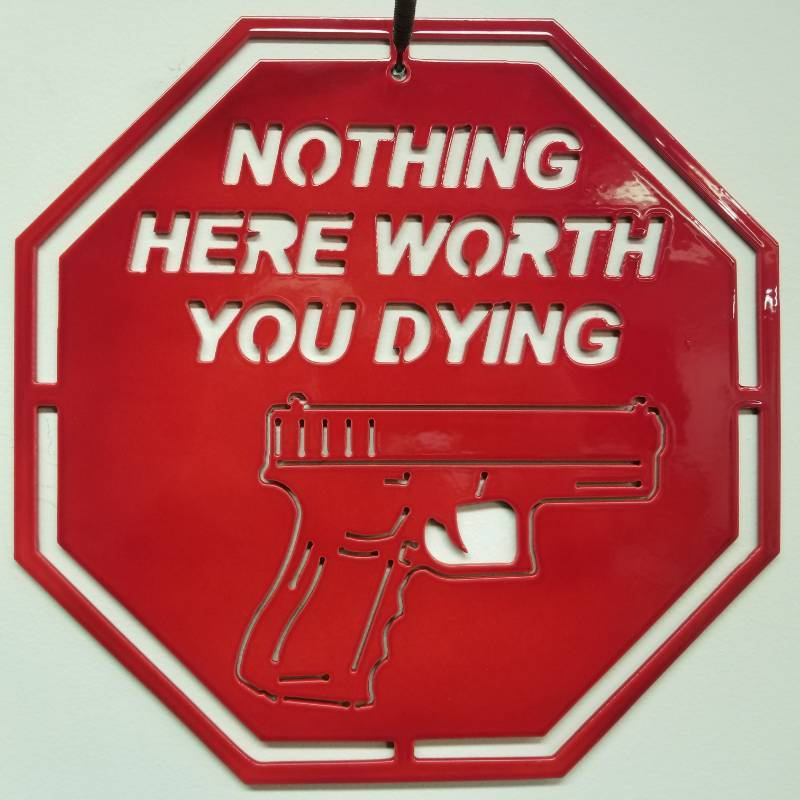 """Nothing Here Worth You Dying"" Red Powder Coating Steel Sign - 11.5"" x 11.5"" made from 1/8"" Steel"